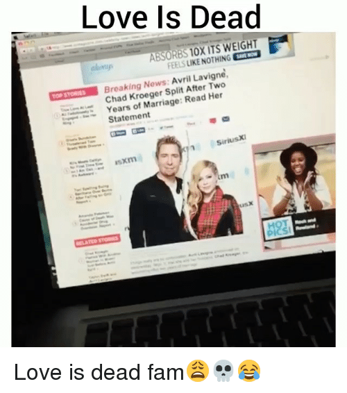 Fam, Funny, and Love: Love Is Dead  aloap  ABSORBS 1OX ITS WEIGHT  FEEL S LIKE NOTHING  Breaking Nows: Avril Lavigne  Chad Kroeger Split After Two  Years of Marriage: Read Her  Statement  SiriusXI Love is dead fam😩💀😂