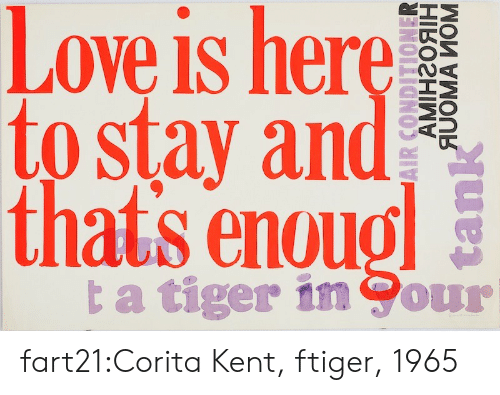 Love, Target, and Tumblr: Love is here  to stay and  thats enoug  ta tiger in Cour  АМінгояін  AUOMA MOM  tank fart21:Corita Kent, ftiger, 1965
