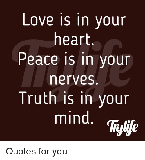 Love Is In Your Heart Peace Is In Your Merves Truth Is In Your Mind