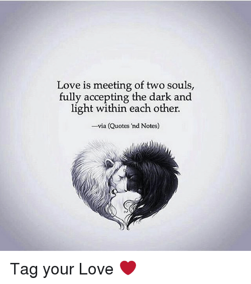 Love Is Meeting of Two Souls Fully Accepting the Dark and ...