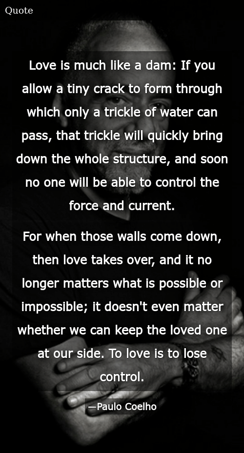 Love Is Much Like a Dam if You Allow a Tiny Crack to Form Through