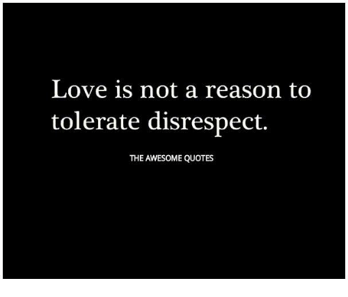 Disrespect Quotes Love Is Not a Reason to Tolerate Disrespect THE AWESOME QUOTES  Disrespect Quotes