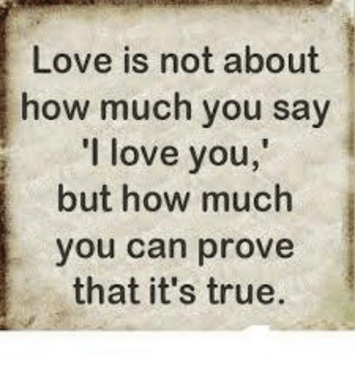Love Is Not About How Much You Say Love You But How Much You Can