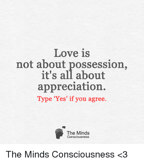 Love Is Not About Possession Its All About Appreciation Type Yes