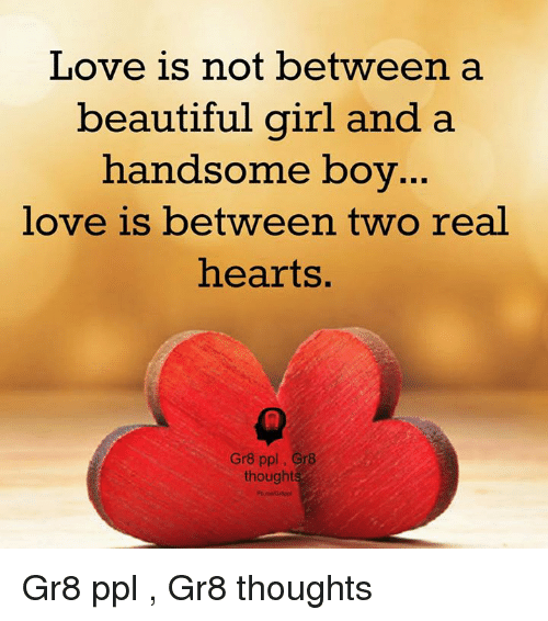 Love Is Not Between A Beautiful Girl And A Handsome Boy Love Is Between Two Real Hearts Gr8 Ppl Gr8 Thoughts Gr8 Ppl Gr8 Thoughts Beautiful Meme On Me Me