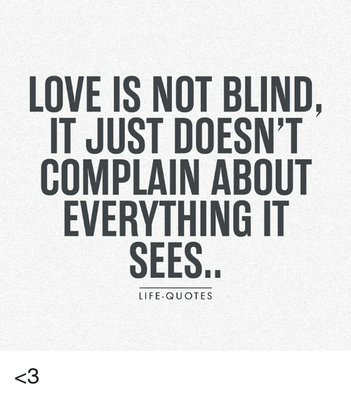 Love Is Not Blind It Just Doesnt Complain About Everything It Sees