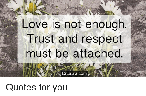 Love Is Not Enough Trust And Respect Must Be Attached 7 Drlaura Com