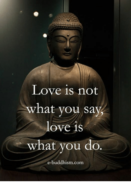 Love, Memes, and Buddhism: Love is not  vhat you say  love is  what you do  e-buddhism.com