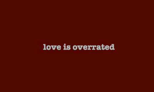 Love, Overrated, and Love Is: love is overrated