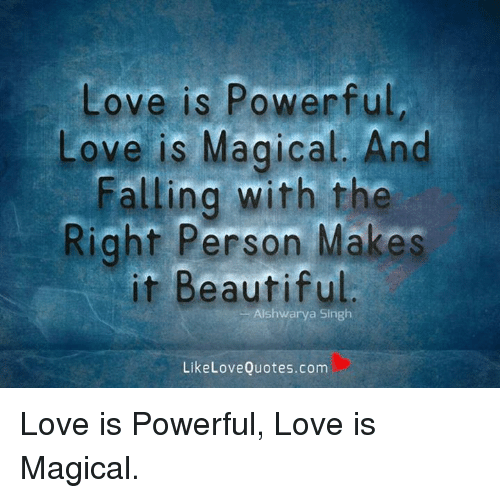 Love Is Powerful Love Is Magical And Falling With The Right Person Gorgeous Magical Love Quotes