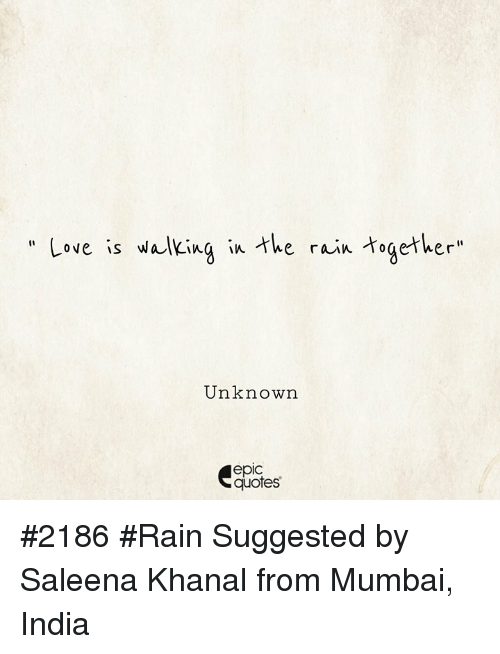 Love Is Walking In Tke Rain Togeter Unknown Epic Quotes 2186 Rain