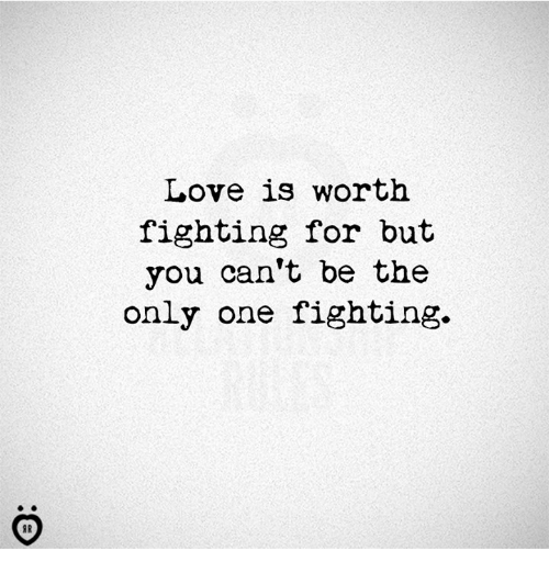 Love, Only One, and One: Love is worth  fighting for but  you can't be the  only one fighting.