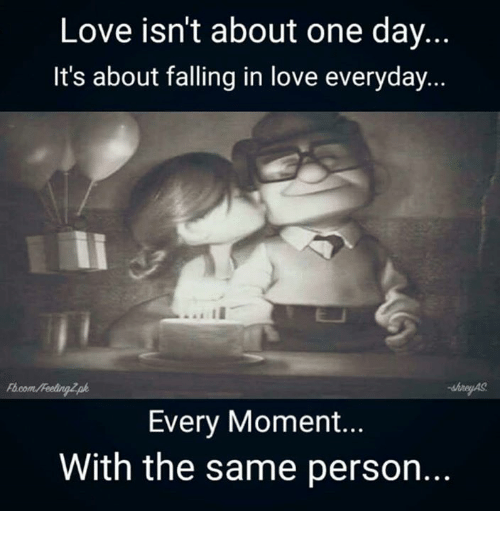 Love Isnt About One Day Its About Falling In Love Everyday Every