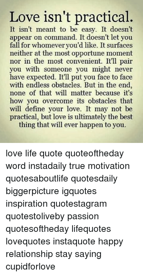Love Isnt Practical It Isnt Meant To Be Easy It Doesnt Appear On