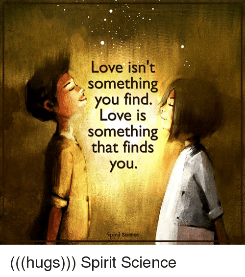 Love Finds You Quote: 25+ Best Memes About Spirit Science