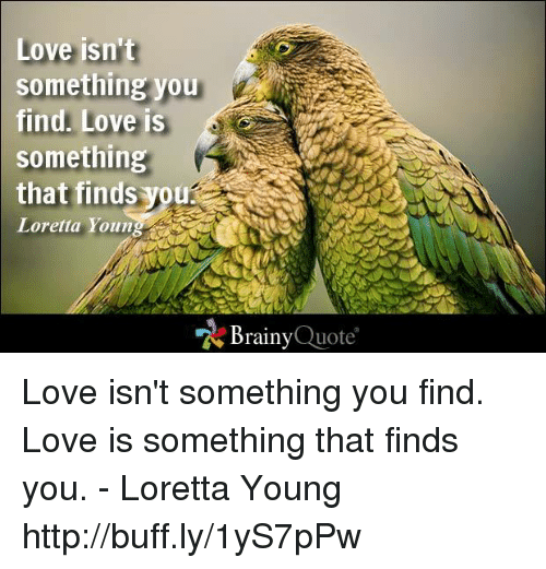 Love, Memes, And Http: Love Isnu0027t Something You Find. Love