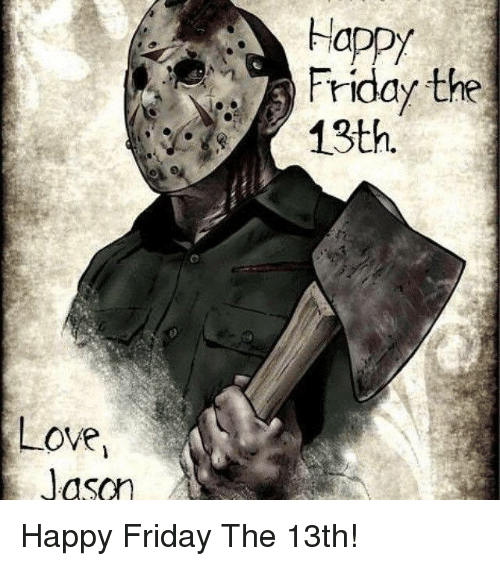 Love Jason Friday The 13th Happy Friday The 13th Meme On Meme