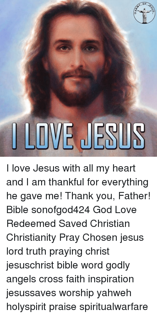 God, Jesus, and Love: LOVE JESUS I love Jesus with all my heart and I am thankful for everything he gave me! Thank you, Father! Bible sonofgod424 God Love Redeemed Saved Christian Christianity Pray Chosen jesus lord truth praying christ jesuschrist bible word godly angels cross faith inspiration jesussaves worship yahweh holyspirit praise spiritualwarfare
