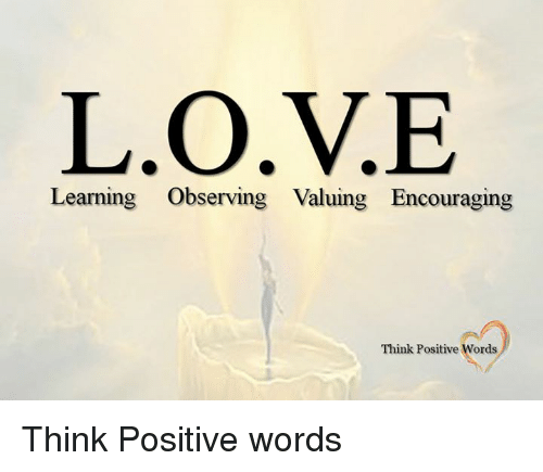 Love Memes And  F F A  Love L O V E Learning Observing Valuing Encouraging Think Positive Words