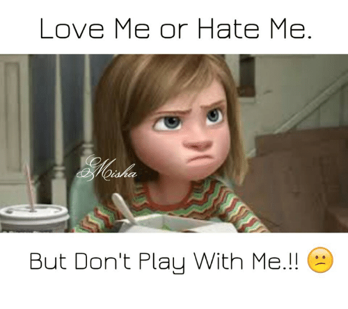 love me or hate me but dont play with me 14334938 love me or hate me but don't play with me!! e meme on me me,Play With Me Meme