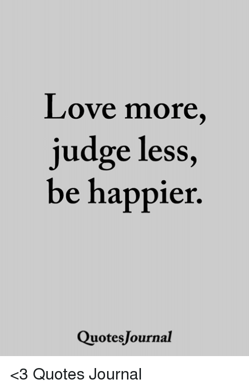 Love More Judge Less Be Happier QuotesJournal