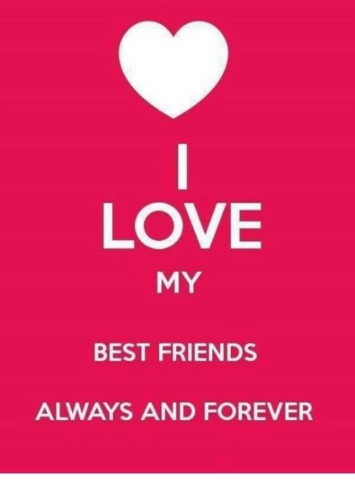 Friends Funny And Love LOVE MY BEST FRIENDS ALWAYS AND FOREVER