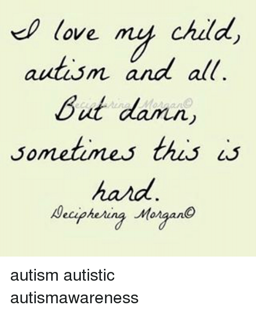 I Gave My Child Autism >> Love My Child Autism And All But Damn Sometumes This Hard