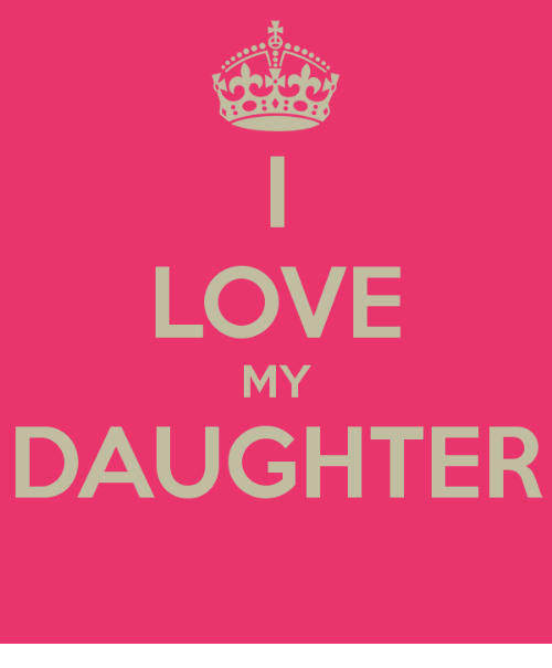 LOVE MY DAUGHTER Meme On MEME Interesting Pictures I Love My Daughter