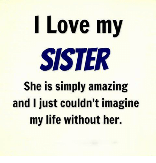 love my sister she is simply amazing and i just 14918893 love my sister she is simply amazing and i just couldn't imagine