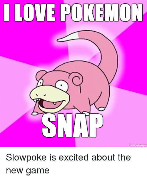 Love, Pokemon, and Excite: LOVE POKEMON  SNAP  made on inngur Slowpoke is excited about the new game