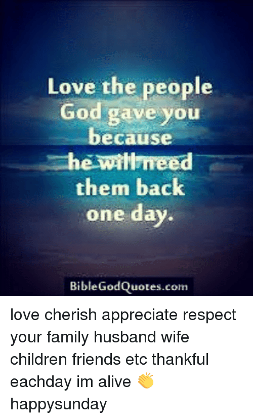 Love The People God Gave You Because Ewitimeed Them Back One Day