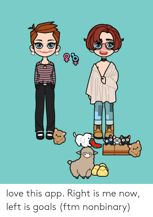 Love This App Right Is Me Now Left Is Goals Ftm Nonbinary Goals