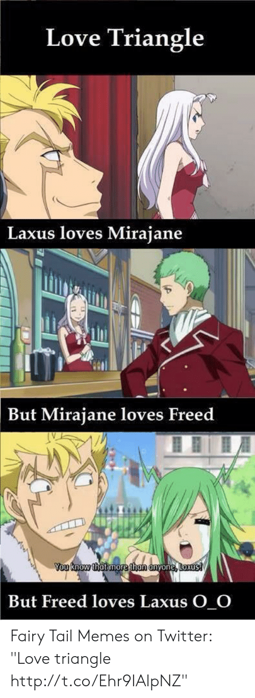 Love Triangle Laxus Loves Mirajane But Mirajane Loves Freed You Know Thatmore Than Anyone Loxus But Freed Loves Laxus O O Fairy Tail Memes On Twitter Love Triangle Httptcoehr9ialpnz Love Meme Fairy tail fairy tail hoodie love triangle laxus loves mirajane but