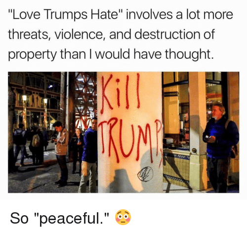 "Memes, 🤖, and  Threating: ""Love Trumps Hate"" involves a lot more  threats, violence, and destruction of  property than I would have thought  ATA So ""peaceful."" 😳"