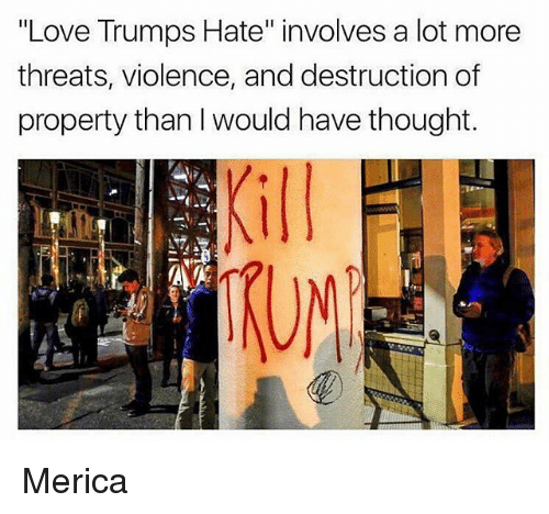 "Memes, 🤖, and  Threating: ""Love Trumps Hate"" involves a lot more  threats, violence, and destruction of  property than l would have thought.  UN Merica"