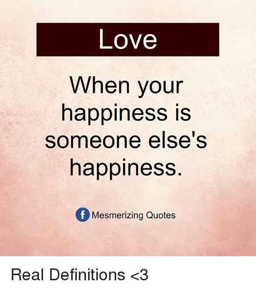 Love, Memes, and Quotes: Love  When your  happiness is  someone else's  happiness  Of Mesmerizing Quotes Real Definitions <3