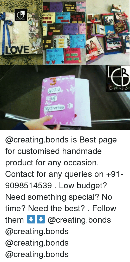 Budget, Dekh Bhai, and International: LOVE  Wher  You  Years  Togetherness  OPEN  ting Bo. @creating.bonds is Best page for customised handmade product for any occasion. Contact for any queries on +91-9098514539 . Low budget? Need something special? No time? Need the best? . Follow them ⬇️⬇️ @creating.bonds @creating.bonds @creating.bonds @creating.bonds