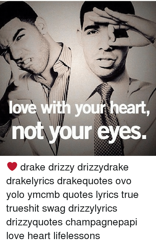 Love With Your Heart Not Your Eyes Drake Drizzy Drizzydrake