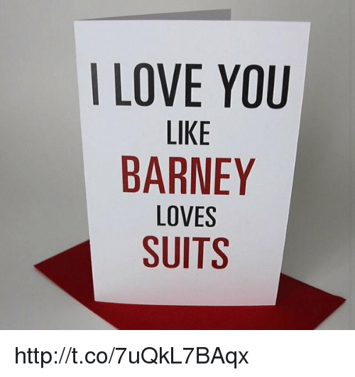 LOVE YOU LIKE BARNEY LOVES SUITS Httptco7uQkL7BAqx | Meme on ME ME
