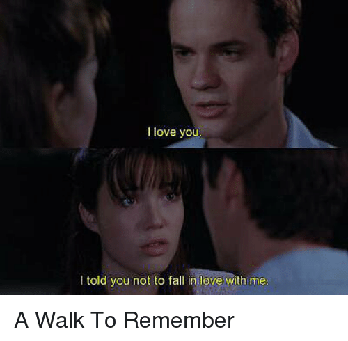 Memes, 🤖, and A Walk to Remember: love you  told you not to fall in love with me A Walk To Remember