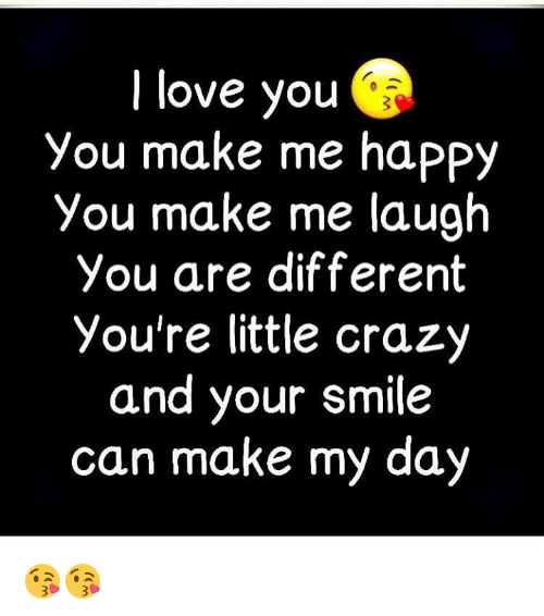 Love You You Make Me Happy You Make Me Laugh You Are Different You