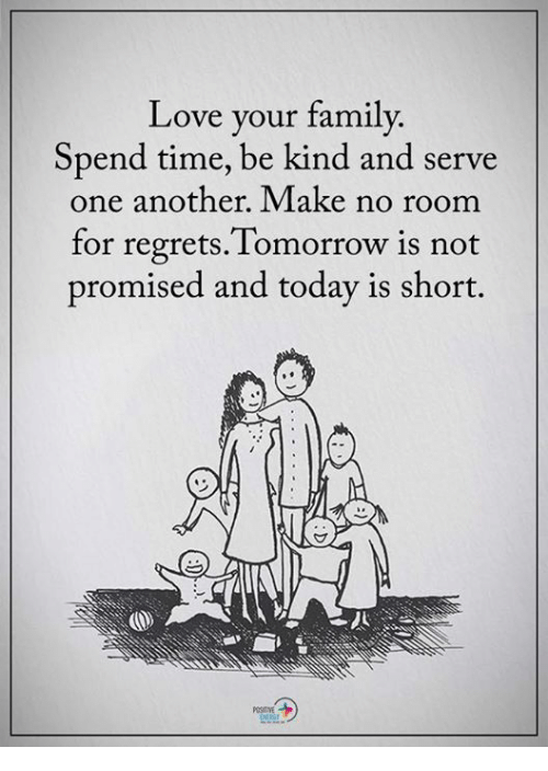 Love Your Family Spend Time Be Kind and Serve One Another Make No