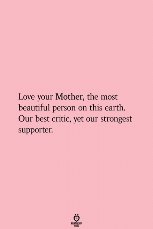 Beautiful, Love, and Best: Love your Mother, the most  beautiful person on this earth.  Our best critic, yet our strongest  supporter
