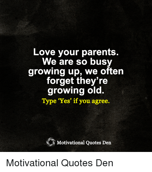 Love Your Parents We Are So Busy Growing Up We Often Forget Theyre
