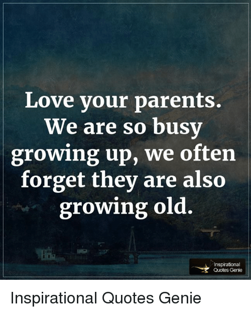 Love Your Parents We Are So Busy Growing Up We Often Forget They Are