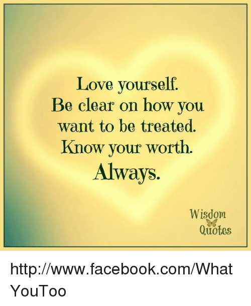 Love Yourself Be Clear on How You Want to Be Treated Know ...