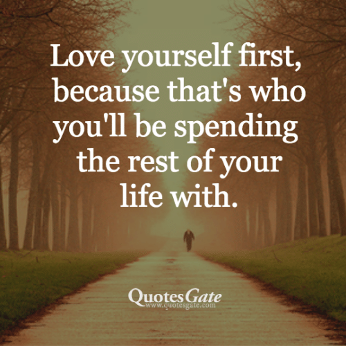 Love Yourself First Because That S Who You Ll Be Spending The Rest