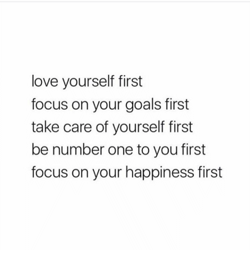 love yourself first focus on your goals first take care of