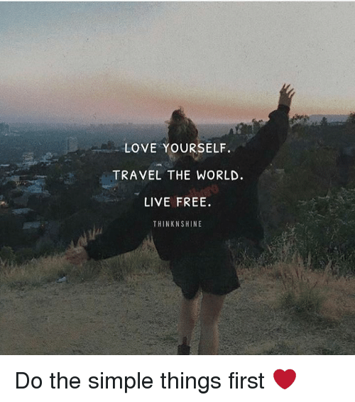 love yourself travel the world live free thinknshine do the simple