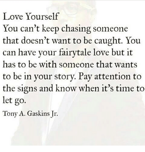 Love Yourself You Can't Keep Chasing Someone That Doesn't